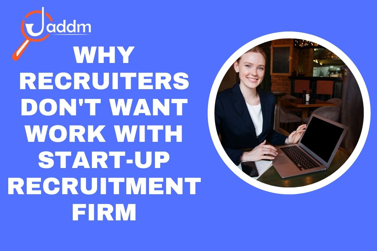 Why recruiters don't want work with start-up recruitment firm