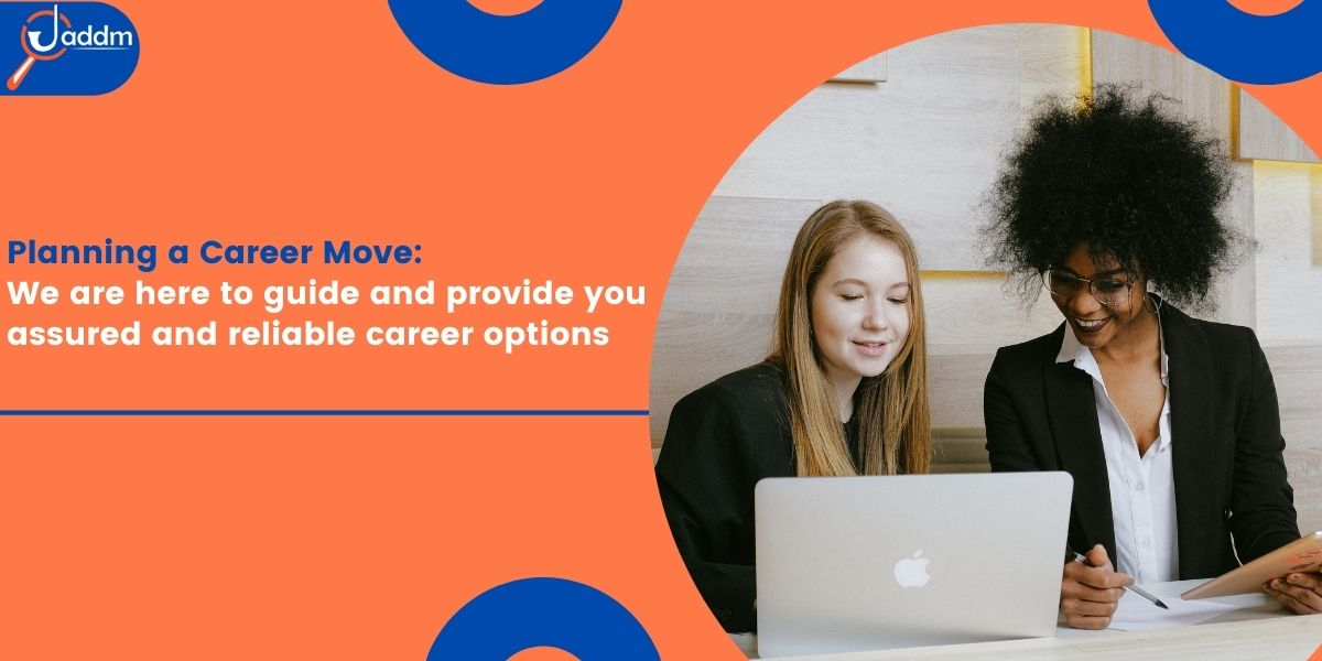 Planning a career move: We are here to guide and provide you assured and reliable career options