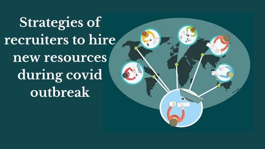Strategies of recruiters to hire new resources during covid outbreak