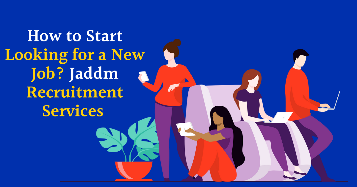 How to Start Looking for a New Job? Jaddm Recruitment Services